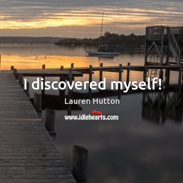 I discovered myself! Lauren Hutton Picture Quote