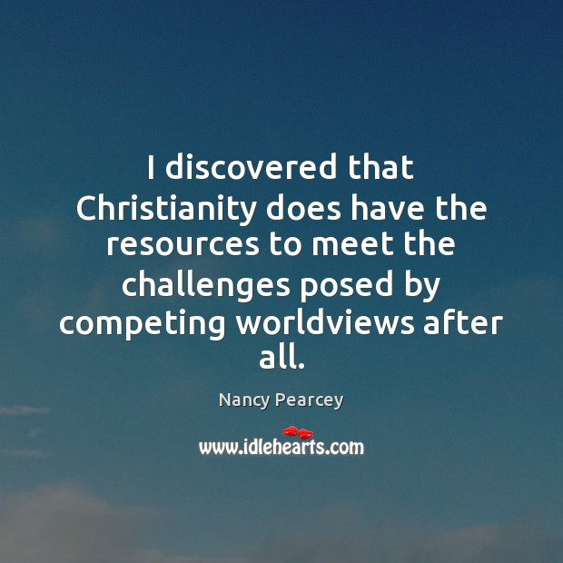 I discovered that Christianity does have the resources to meet the challenges Image