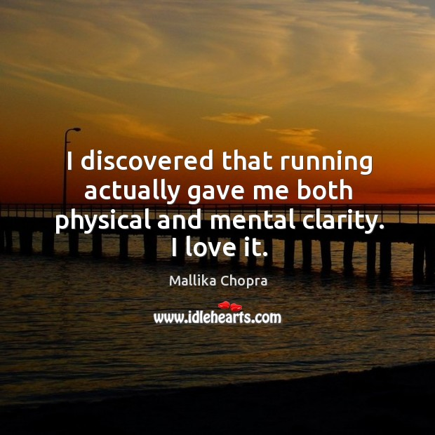 I discovered that running actually gave me both physical and mental clarity. I love it. Image