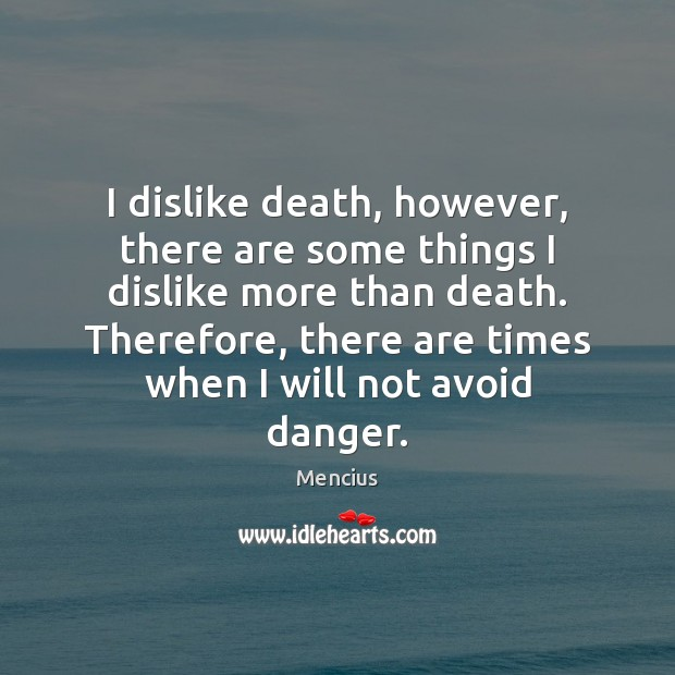 I dislike death, however, there are some things I dislike more than Mencius Picture Quote