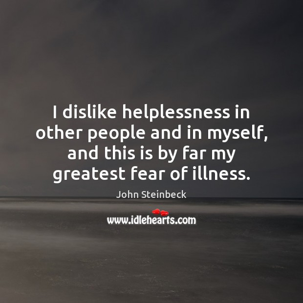 I dislike helplessness in other people and in myself, and this is Image