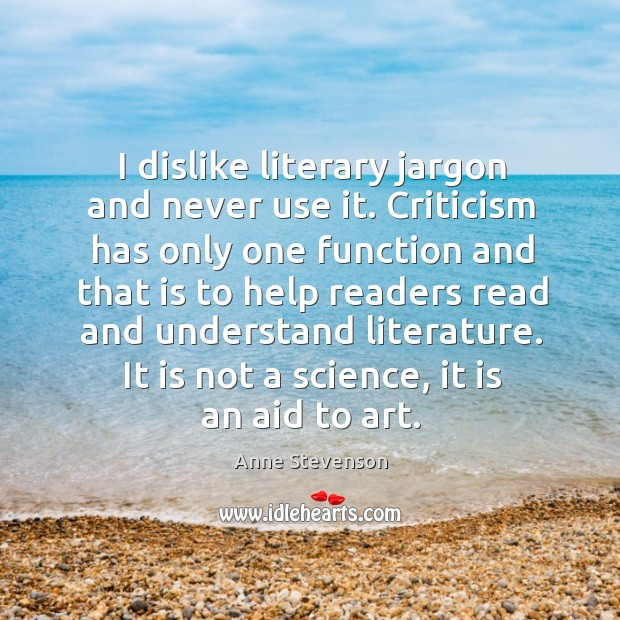 I dislike literary jargon and never use it. Criticism has only one function and that is to Image