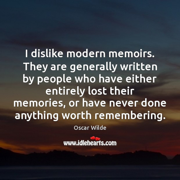 I dislike modern memoirs. They are generally written by people who have Image