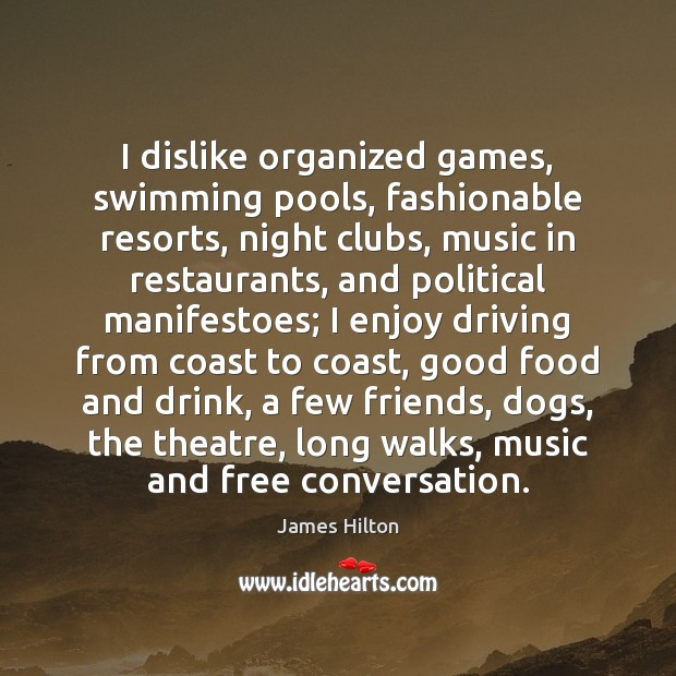 I dislike organized games, swimming pools, fashionable resorts, night clubs, music in Driving Quotes Image