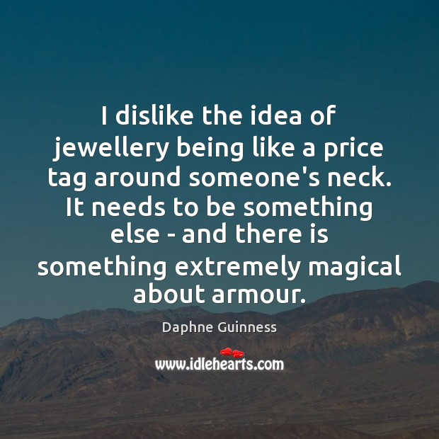 I dislike the idea of jewellery being like a price tag around Image