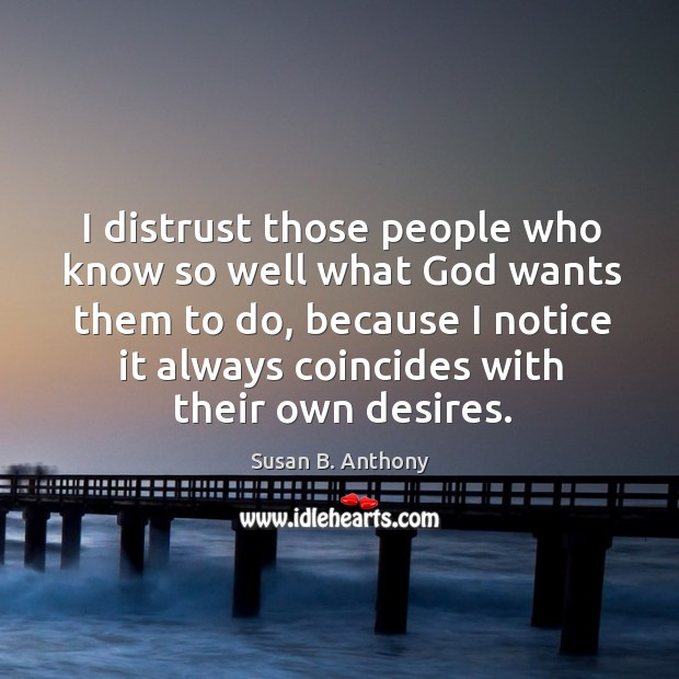 Image, I distrust those people who know so well what God wants them to do