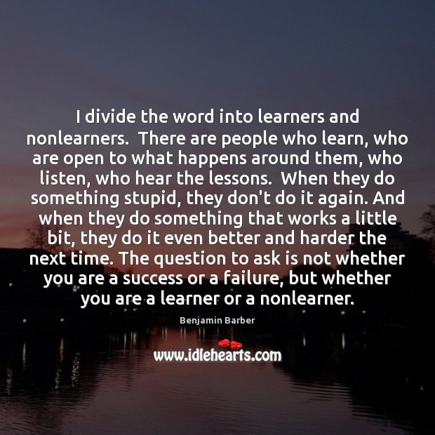Image, I divide the word into learners and nonlearners.  There are people who