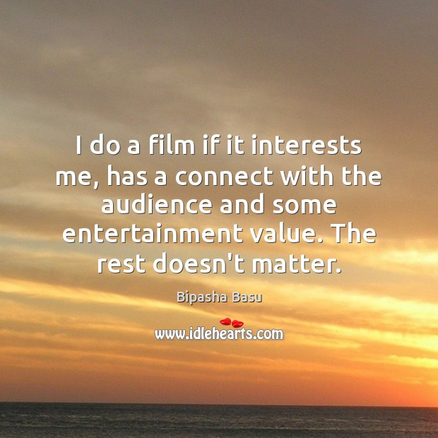 I do a film if it interests me, has a connect with Bipasha Basu Picture Quote