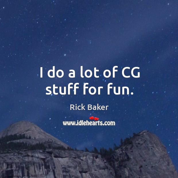 I do a lot of cg stuff for fun. Image