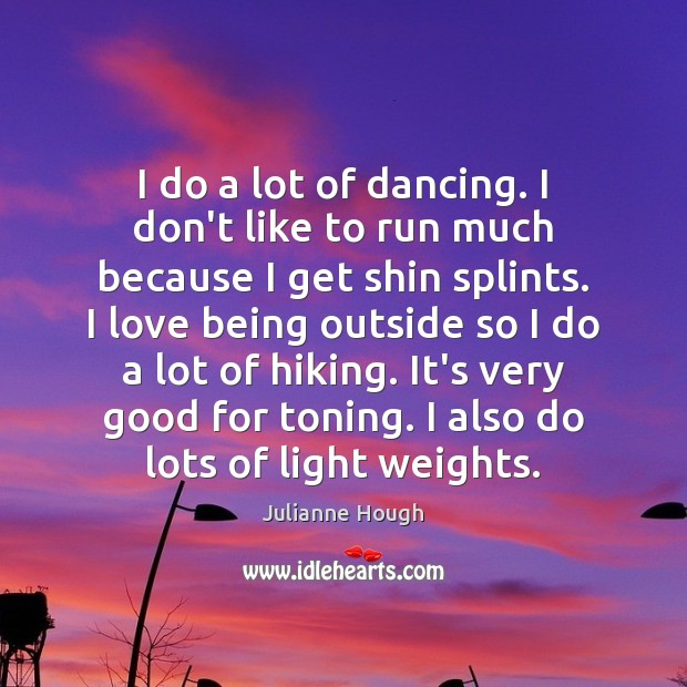 I do a lot of dancing. I don't like to run much Julianne Hough Picture Quote