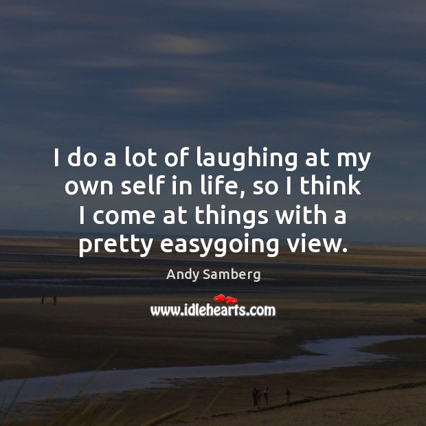 I do a lot of laughing at my own self in life, Andy Samberg Picture Quote