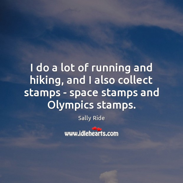 I do a lot of running and hiking, and I also collect Sally Ride Picture Quote