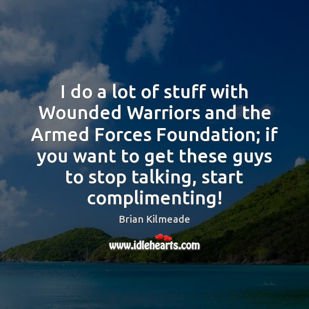 Image, I do a lot of stuff with Wounded Warriors and the Armed