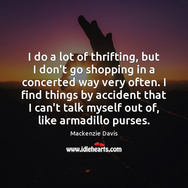 Image, I do a lot of thrifting, but I don't go shopping in