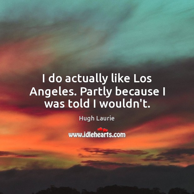 Image, I do actually like Los Angeles. Partly because I was told I wouldn't.