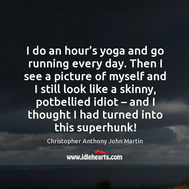 I do an hour's yoga and go running every day. Then I see a picture of myself and Image