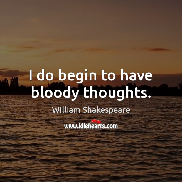 Image, I do begin to have bloody thoughts.