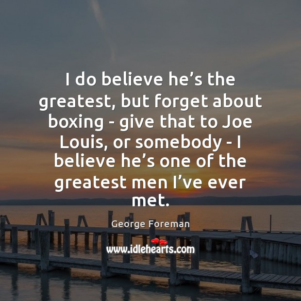 I do believe he's the greatest, but forget about boxing – Image