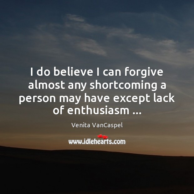 Venita VanCaspel Picture Quote image saying: I do believe I can forgive almost any shortcoming a person may