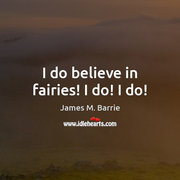 I do believe in fairies! I do! I do! Image