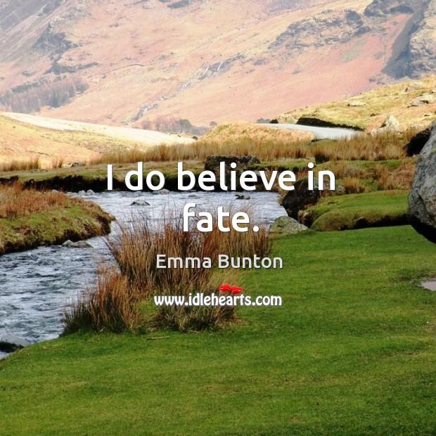 I do believe in fate. Emma Bunton Picture Quote