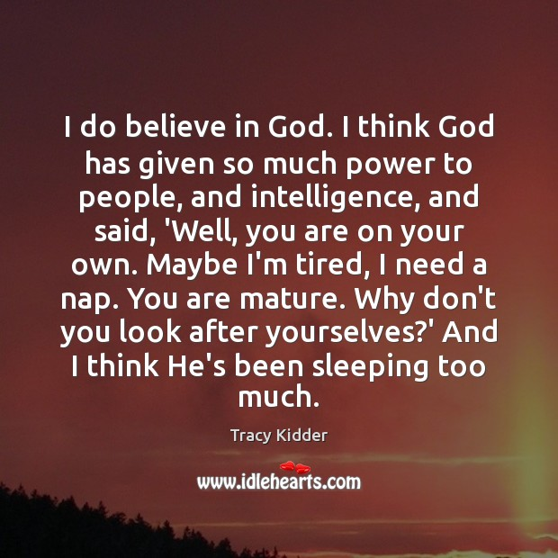 I do believe in God. I think God has given so much Image