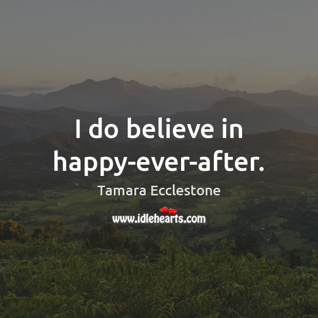 I do believe in happy-ever-after. Image
