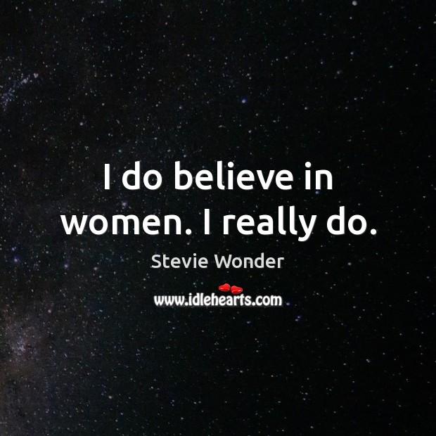 Image, I do believe in women. I really do.