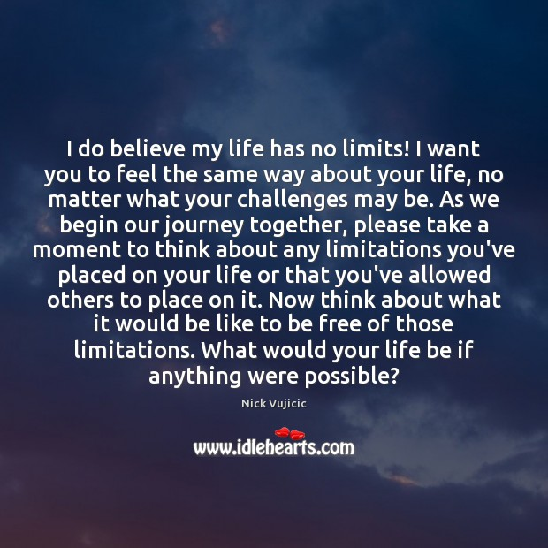 I do believe my life has no limits! I want you to Image