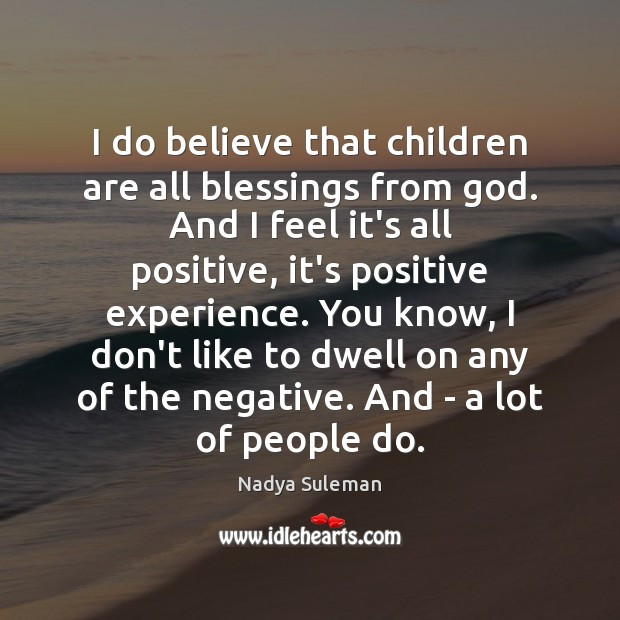 I do believe that children are all blessings from God. And I Image