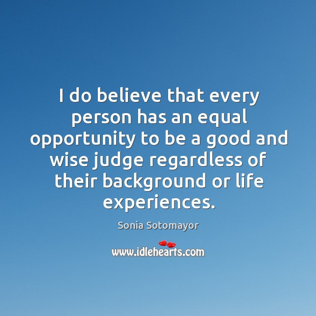 I do believe that every person has an equal opportunity to be Image