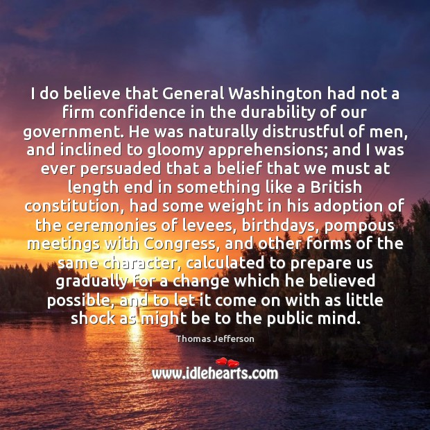 Image, I do believe that General Washington had not a firm confidence in