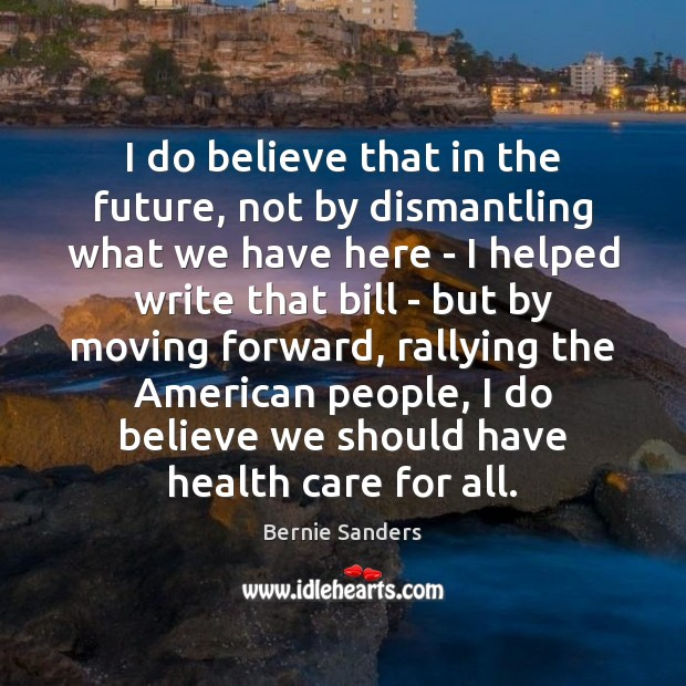 I do believe that in the future, not by dismantling what we Future Quotes Image