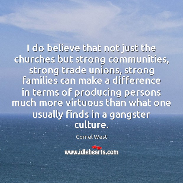 Image, I do believe that not just the churches but strong communities, strong