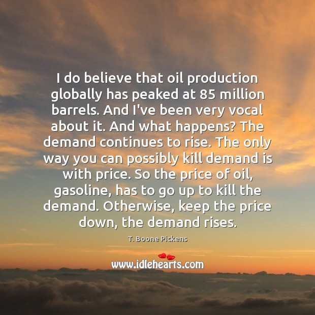 I do believe that oil production globally has peaked at 85 million barrels. Image