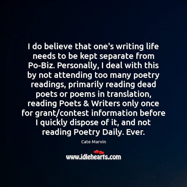I do believe that one's writing life needs to be kept separate Cate Marvin Picture Quote
