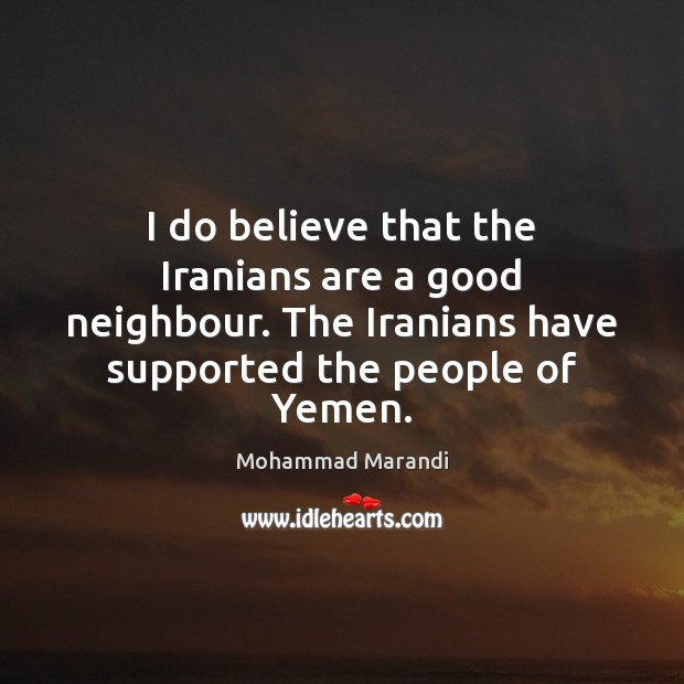 I do believe that the Iranians are a good neighbour. The Iranians Image