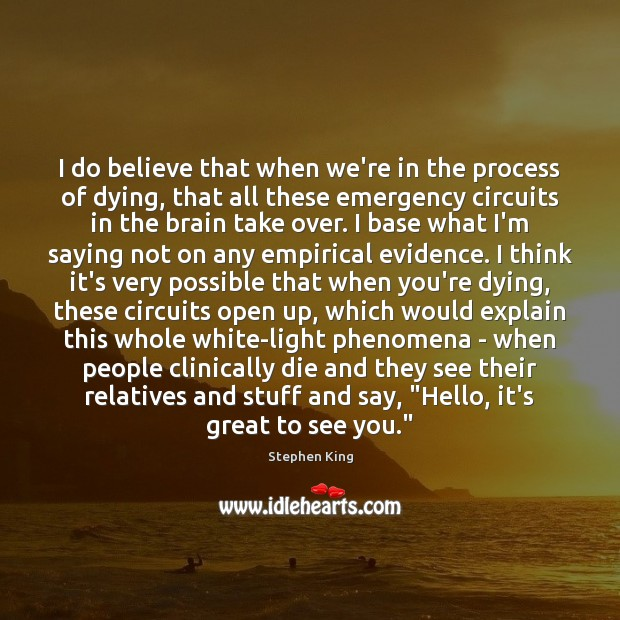 Image, I do believe that when we're in the process of dying, that