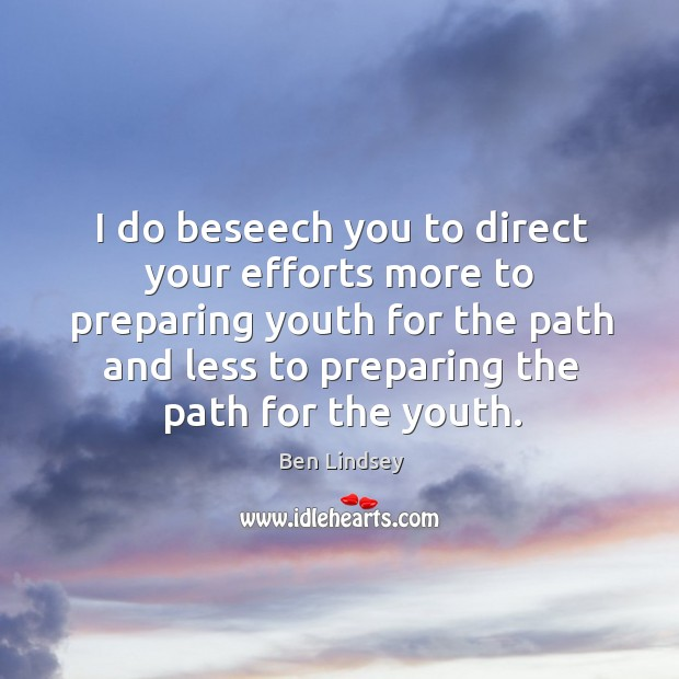 Image, I do beseech you to direct your efforts more to preparing youth