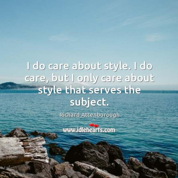 I do care about style. I do care, but I only care about style that serves the subject. Image