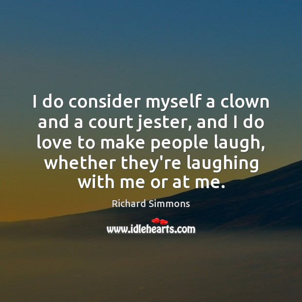 I do consider myself a clown and a court jester, and I Richard Simmons Picture Quote