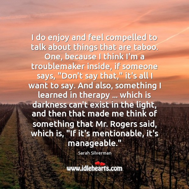 Sarah Silverman Picture Quote image saying: I do enjoy and feel compelled to talk about things that are