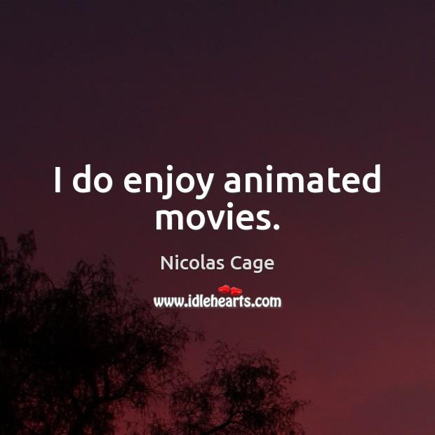 Image, I do enjoy animated movies.