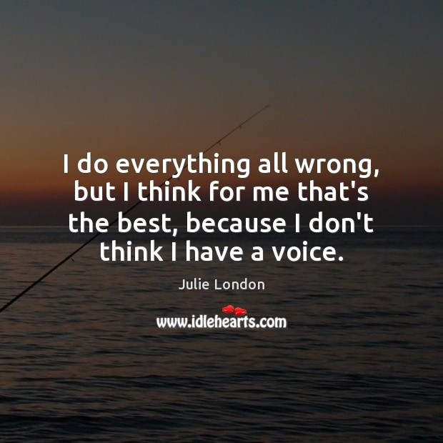I do everything all wrong, but I think for me that's the Image