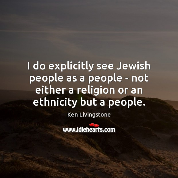I do explicitly see Jewish people as a people – not either Image