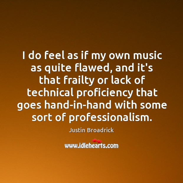 Image, I do feel as if my own music as quite flawed, and