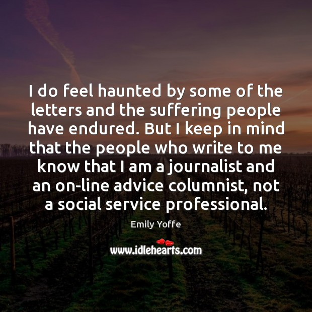 I do feel haunted by some of the letters and the suffering Image
