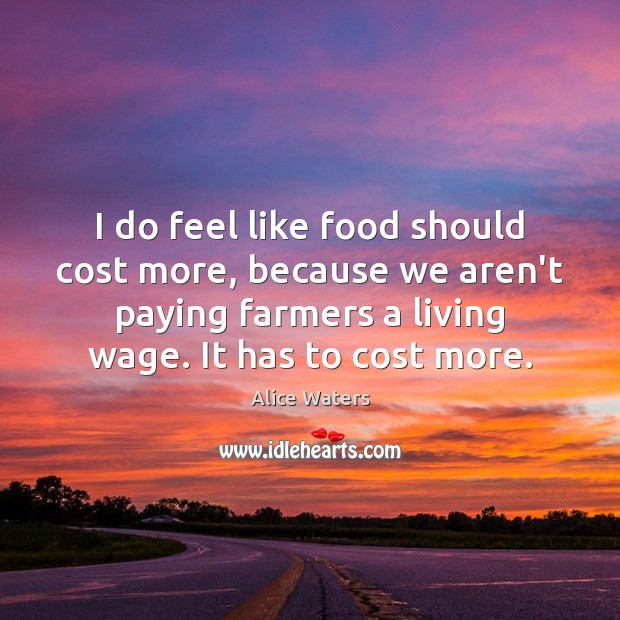 Image, I do feel like food should cost more, because we aren't paying