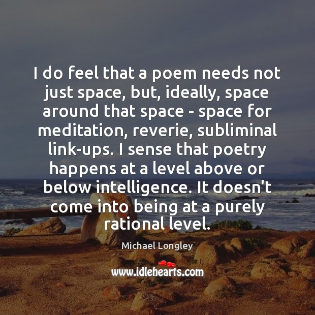 I do feel that a poem needs not just space, but, ideally, Image