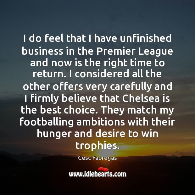 I do feel that I have unfinished business in the Premier League Cesc Fabregas Picture Quote